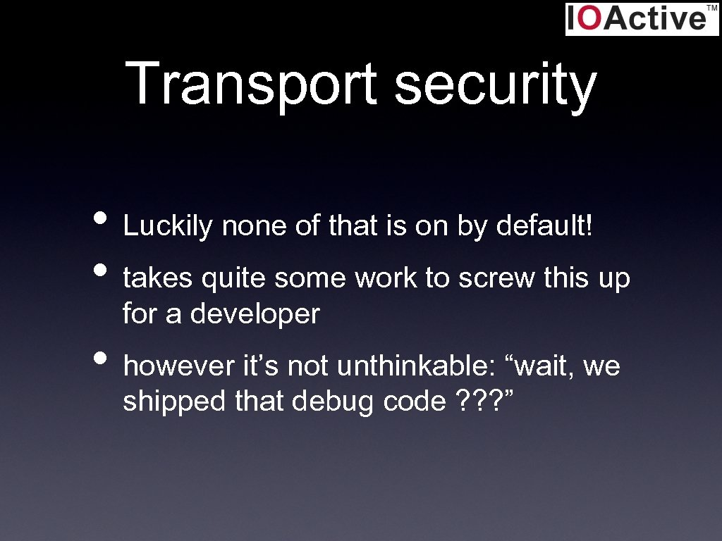 Transport security • Luckily none of that is on by default! • takes quite