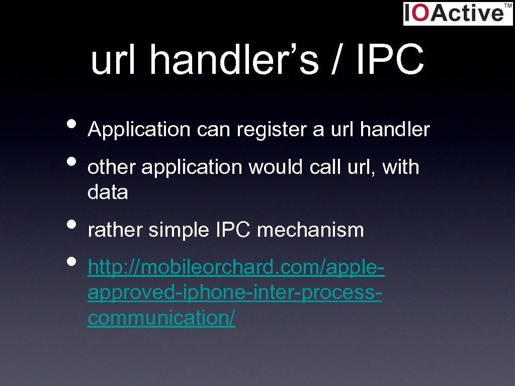 url handler's / IPC • Application can register a url handler • other application