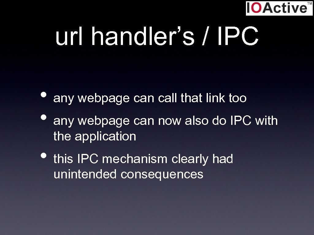 url handler's / IPC • any webpage can call that link too • any