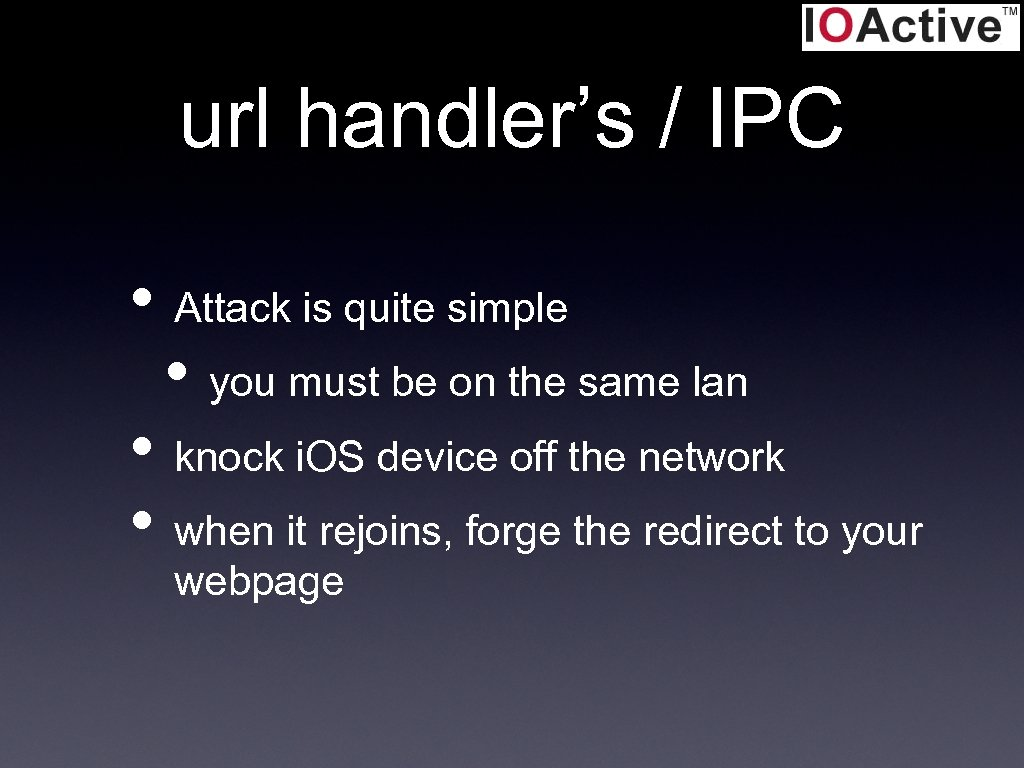 url handler's / IPC • Attack is quite simple • you must be on