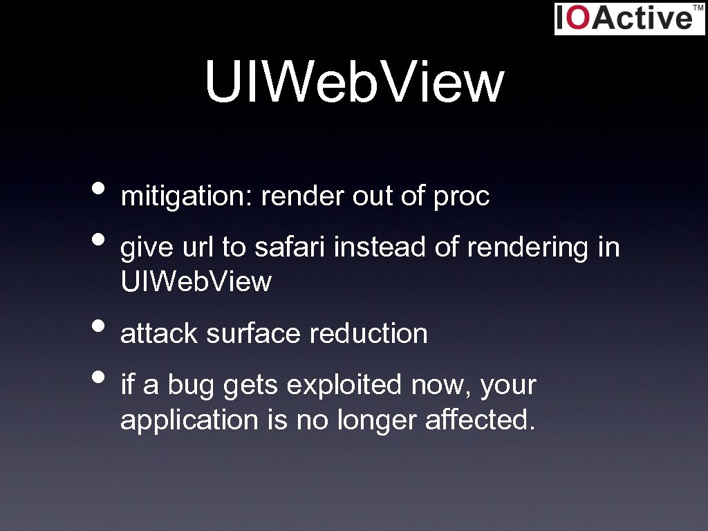 UIWeb. View • mitigation: render out of proc • give url to safari instead