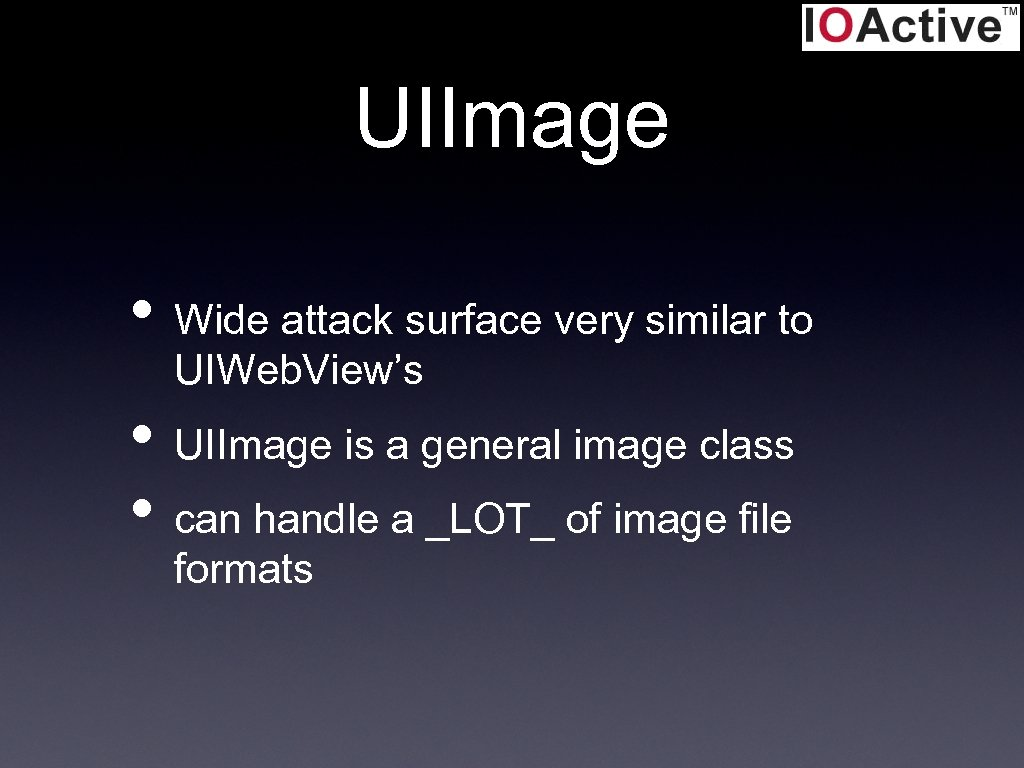 UIImage • Wide attack surface very similar to UIWeb. View's • UIImage is a
