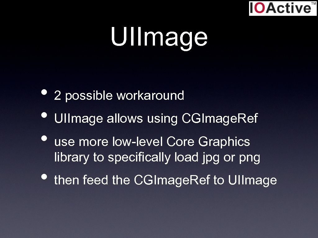 UIImage • 2 possible workaround • UIImage allows using CGImage. Ref • use more