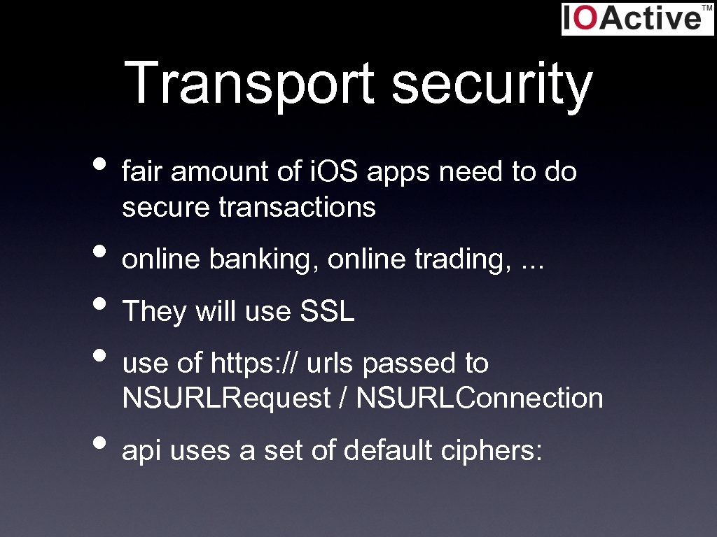 Transport security • fair amount of i. OS apps need to do secure transactions