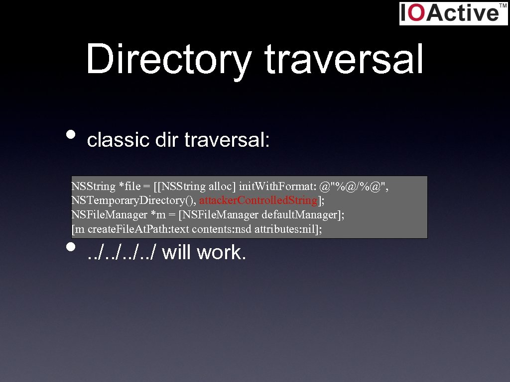 Directory traversal • classic dir traversal: NSString *file = [[NSString alloc] init. With. Format: