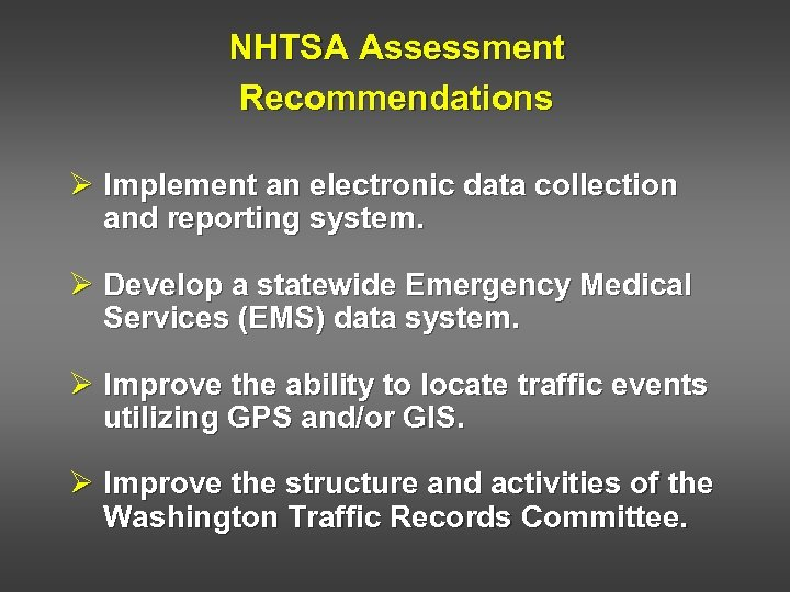 NHTSA Assessment Recommendations Ø Implement an electronic data collection and reporting system. Ø Develop
