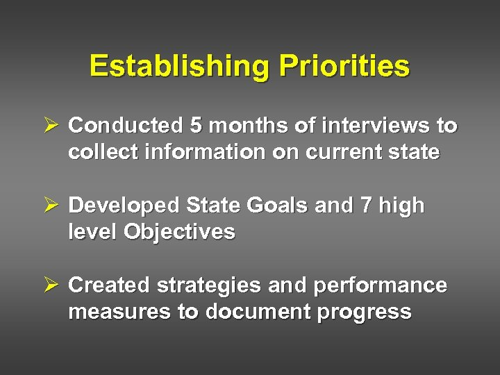 Establishing Priorities Ø Conducted 5 months of interviews to collect information on current state