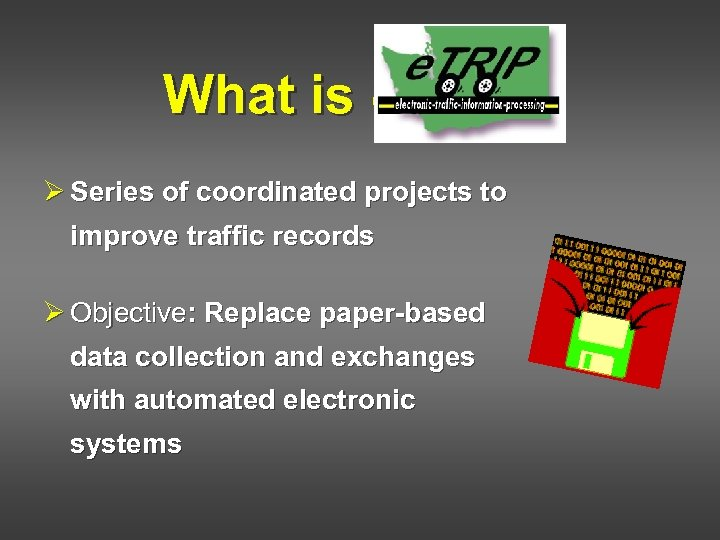 What is e. TRIP? Ø Series of coordinated projects to improve traffic records Ø