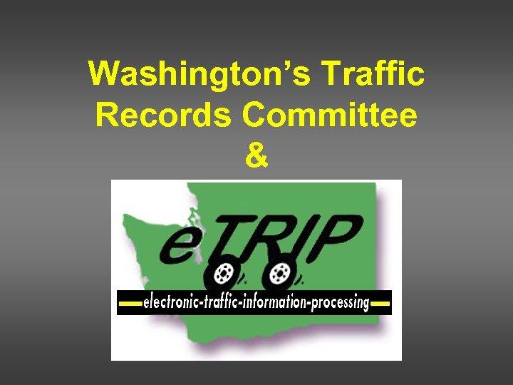 Washington's Traffic Records Committee &