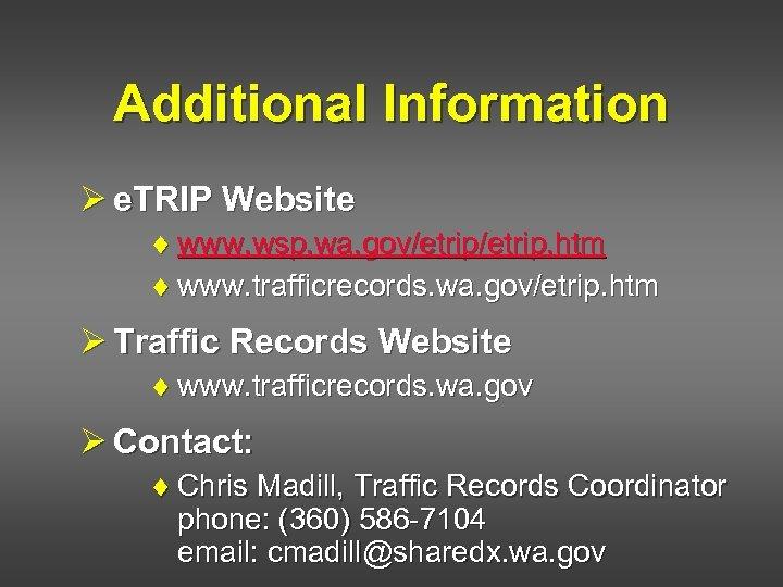 Additional Information Ø e. TRIP Website ¨ www. wsp. wa. gov/etrip. htm ¨ www.