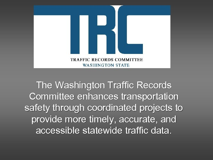 The Washington Traffic Records Committee enhances transportation safety through coordinated projects to provide more