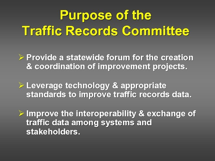 Purpose of the Traffic Records Committee Ø Provide a statewide forum for the creation
