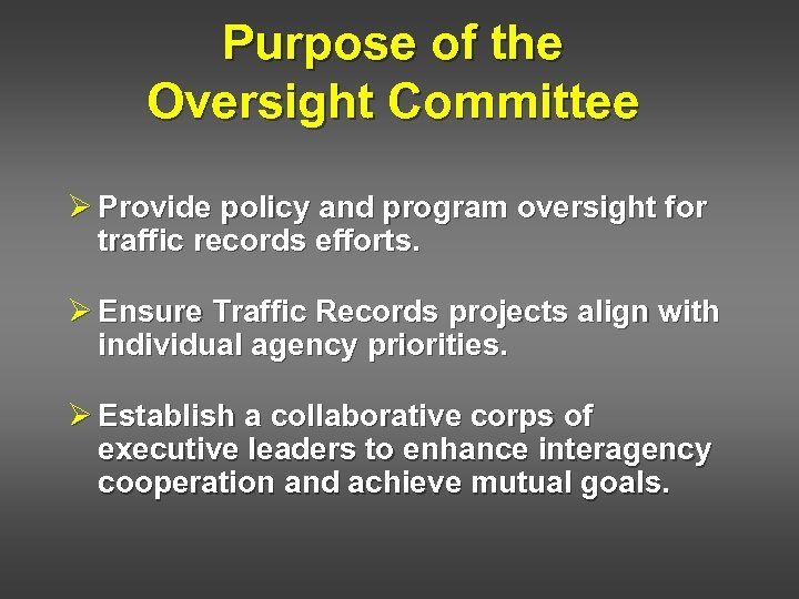 Purpose of the Oversight Committee Ø Provide policy and program oversight for traffic records
