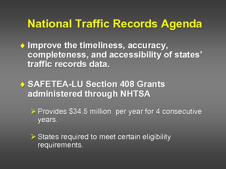 National Traffic Records Agenda ¨ Improve the timeliness, accuracy, completeness, and accessibility of states'