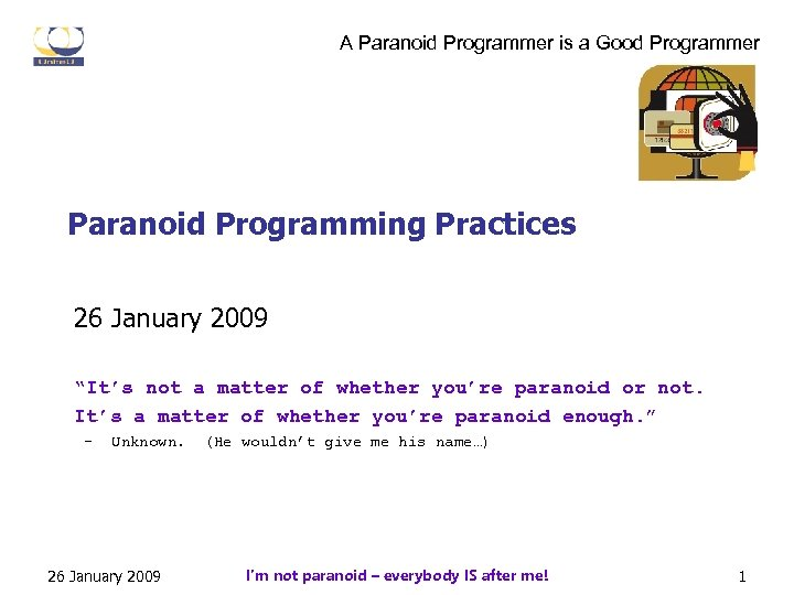 "A Paranoid Programmer is a Good Programmer Paranoid Programming Practices 26 January 2009 ""It's"
