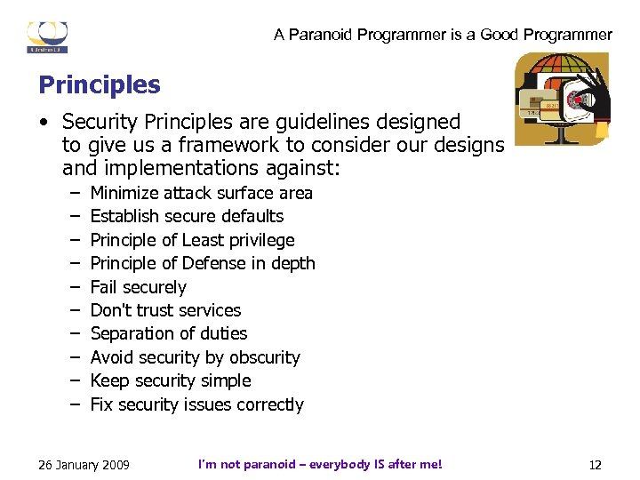 A Paranoid Programmer is a Good Programmer Principles • Security Principles are guidelines designed