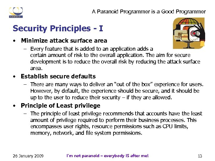 A Paranoid Programmer is a Good Programmer Security Principles - I • Minimize attack