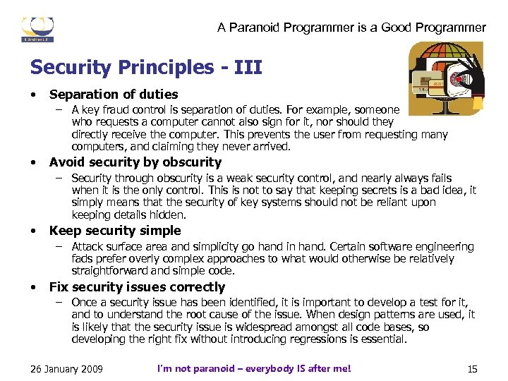A Paranoid Programmer is a Good Programmer Security Principles - III • Separation of