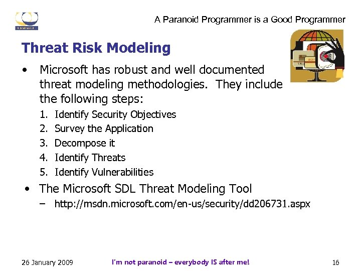 A Paranoid Programmer is a Good Programmer Threat Risk Modeling • Microsoft has robust