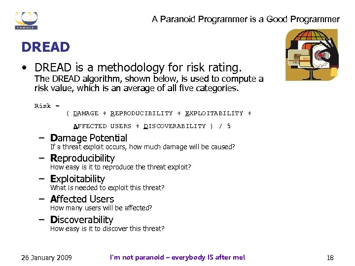 A Paranoid Programmer is a Good Programmer DREAD • DREAD is a methodology for