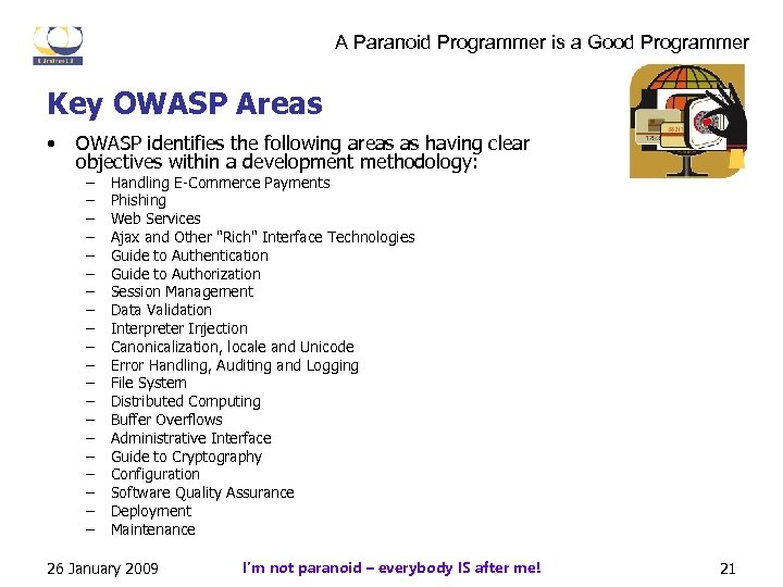 A Paranoid Programmer is a Good Programmer Key OWASP Areas • OWASP identifies the