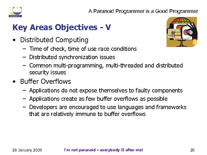 A Paranoid Programmer is a Good Programmer Key Areas Objectives - V • Distributed
