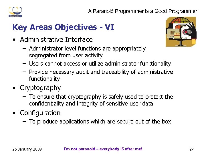 A Paranoid Programmer is a Good Programmer Key Areas Objectives - VI • Administrative