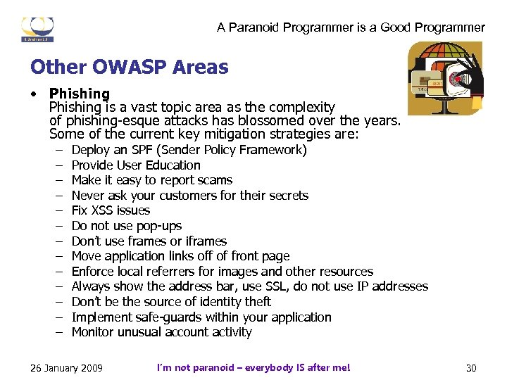 A Paranoid Programmer is a Good Programmer Other OWASP Areas • Phishing is a