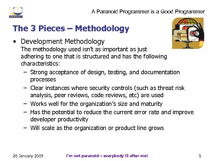 A Paranoid Programmer is a Good Programmer The 3 Pieces – Methodology • Development