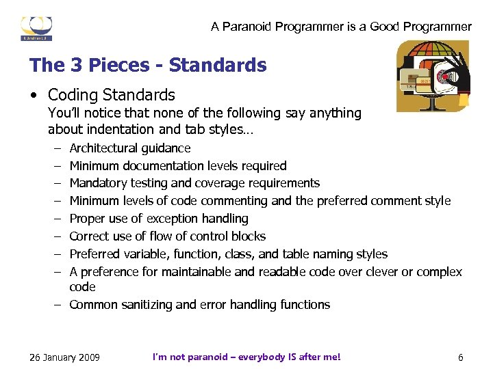 A Paranoid Programmer is a Good Programmer The 3 Pieces - Standards • Coding