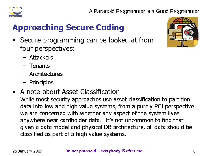 A Paranoid Programmer is a Good Programmer Approaching Secure Coding • Secure programming can