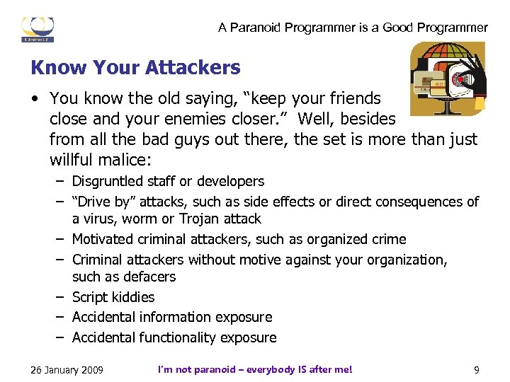 A Paranoid Programmer is a Good Programmer Know Your Attackers • You know the