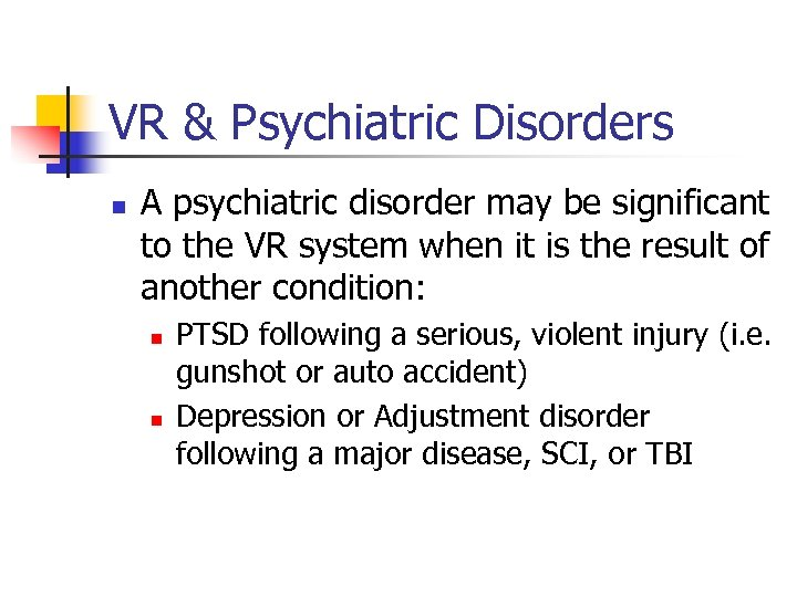 VR & Psychiatric Disorders n A psychiatric disorder may be significant to the VR