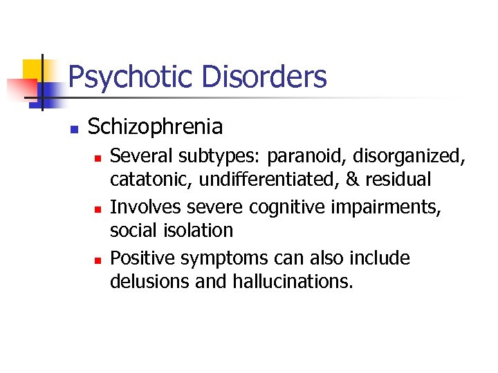 Psychotic Disorders n Schizophrenia n n n Several subtypes: paranoid, disorganized, catatonic, undifferentiated, &