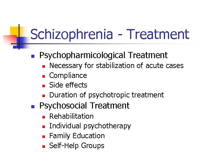 Schizophrenia - Treatment n Psychopharmicological Treatment n n n Necessary for stabilization of acute