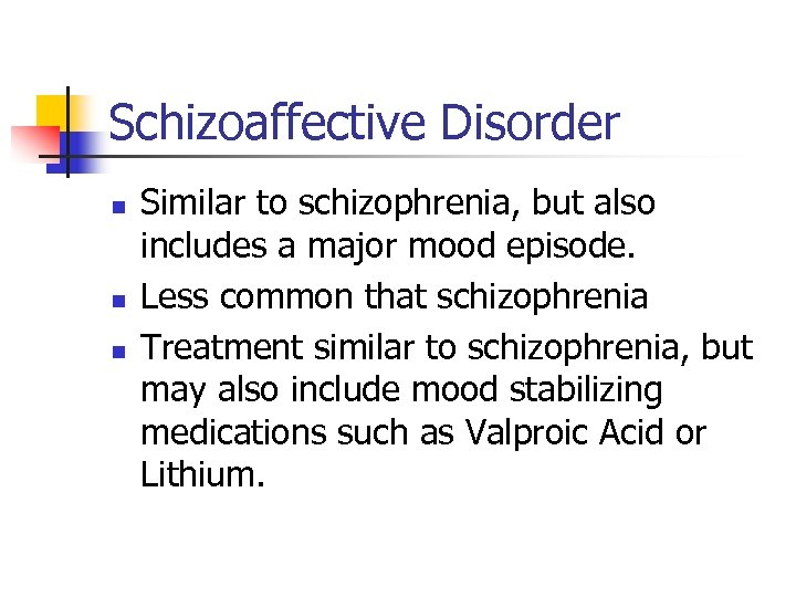 Schizoaffective Disorder n n n Similar to schizophrenia, but also includes a major mood