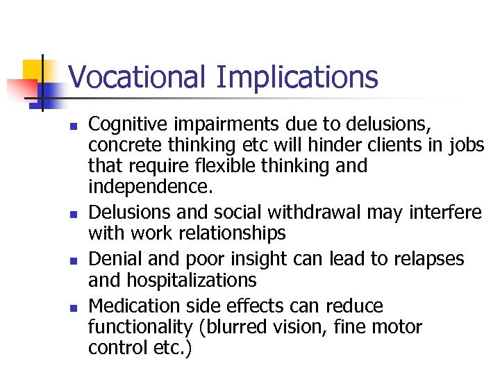 Vocational Implications n n Cognitive impairments due to delusions, concrete thinking etc will hinder