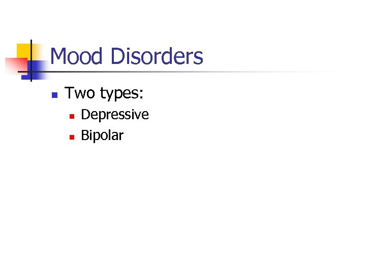 Mood Disorders n Two types: n n Depressive Bipolar