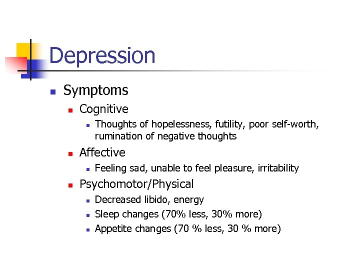 Depression n Symptoms n Cognitive n n Affective n n Thoughts of hopelessness, futility,