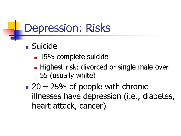 Depression: Risks n Suicide n n n 15% complete suicide Highest risk: divorced or