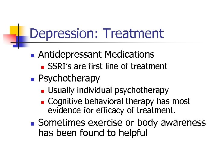 Depression: Treatment n Antidepressant Medications n n Psychotherapy n n n SSRI's are first