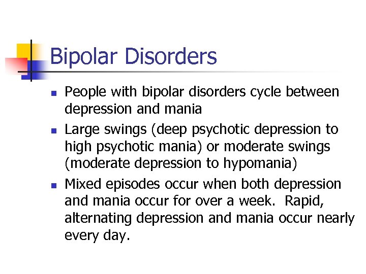 Bipolar Disorders n n n People with bipolar disorders cycle between depression and mania