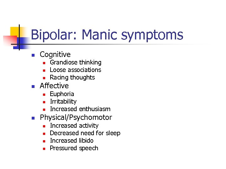 Bipolar: Manic symptoms n Cognitive n n Affective n n Grandiose thinking Loose associations