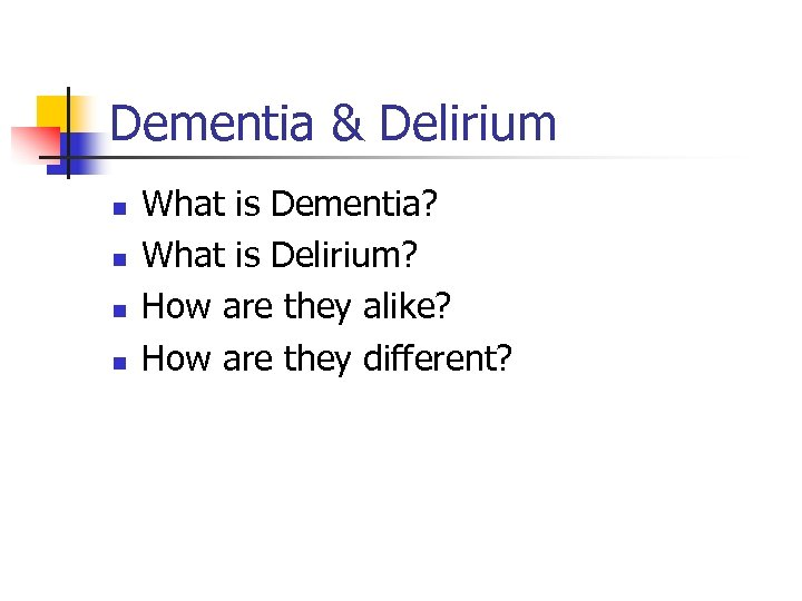 Dementia & Delirium n n What is Dementia? What is Delirium? How are they
