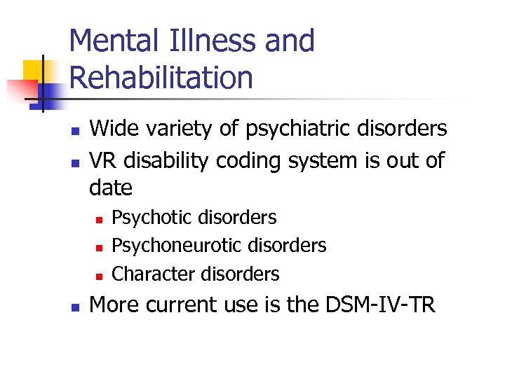 Mental Illness and Rehabilitation n n Wide variety of psychiatric disorders VR disability coding