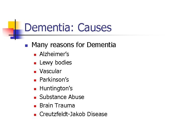 Dementia: Causes n Many reasons for Dementia n n n n Alzheimer's Lewy bodies