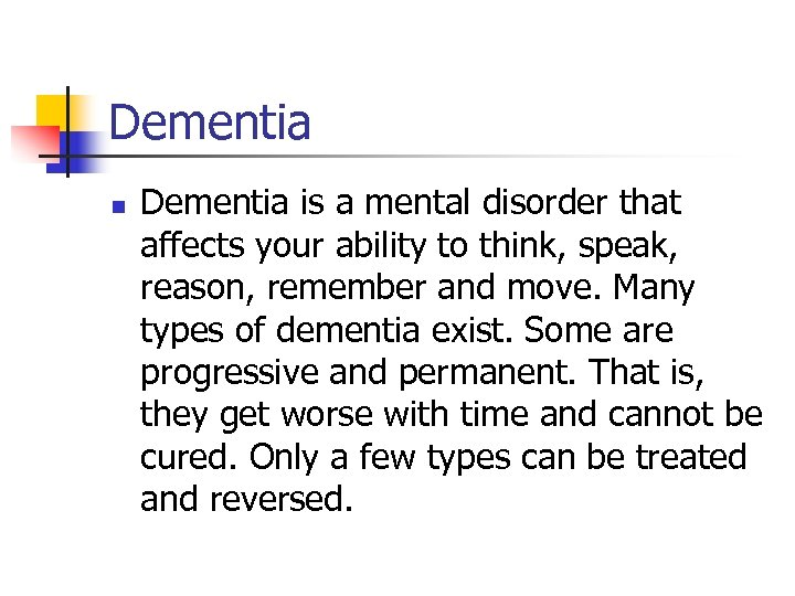Dementia n Dementia is a mental disorder that affects your ability to think, speak,
