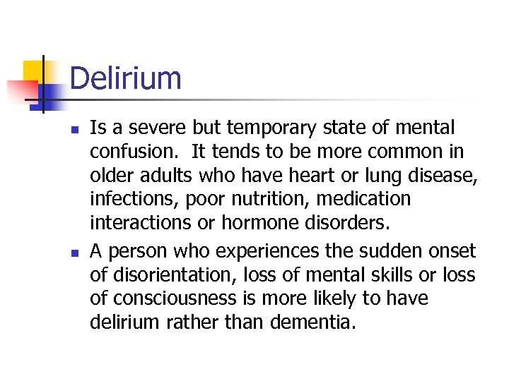 Delirium n n Is a severe but temporary state of mental confusion. It tends
