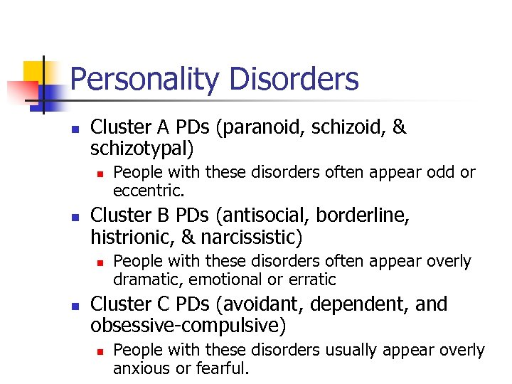 Personality Disorders n Cluster A PDs (paranoid, schizoid, & schizotypal) n n Cluster B
