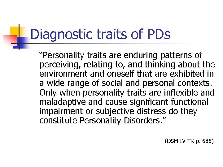 "Diagnostic traits of PDs ""Personality traits are enduring patterns of perceiving, relating to, and"
